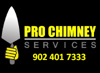 image of Pro Chimney Services logo- Pro Chimney Services based in Halifax, NS is providing a full range of chimney repair services covering all of the Halifax-Dartmouth Regional Municipality, Bedford, Sackville, Mount Uniacke, Windsor, Hantsport , Wolfville, Kentville, Chester, Mahone Bay, Lunenburg, Bridgewater, Liverpool, Fall River, Wellington, Enfield, Elmsdale, Brookfield, Truro, Musquodoboit Harbour & surrounding areas.